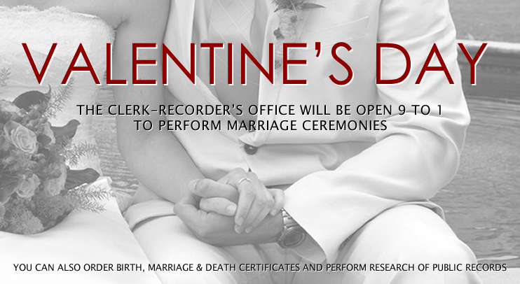 Clerk-Recorder's Office will be open 9 to 1 on Valentine's Day.