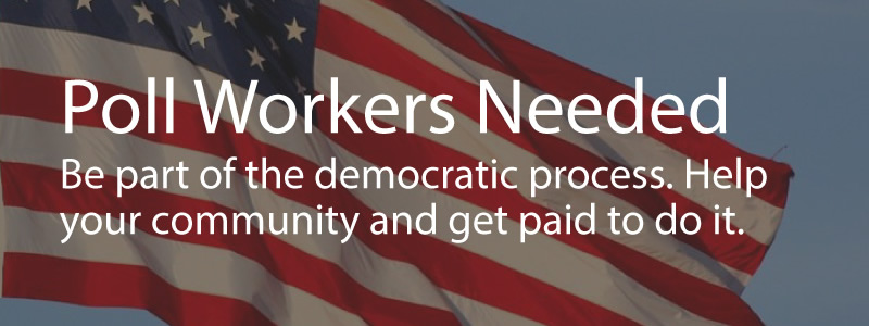 Poll Workers Needed. Be part of the democratic process. Help your community and get paid to do it.