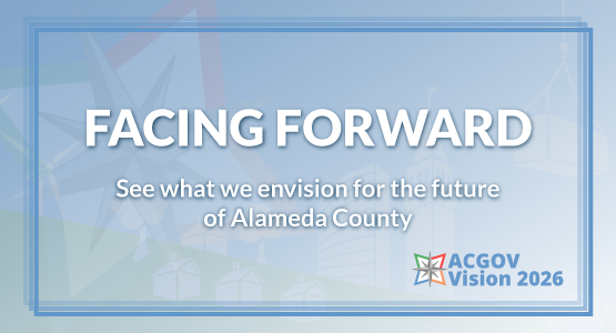 Vision 2026 - Facing Forward - See what we envision for the future of Alameda County