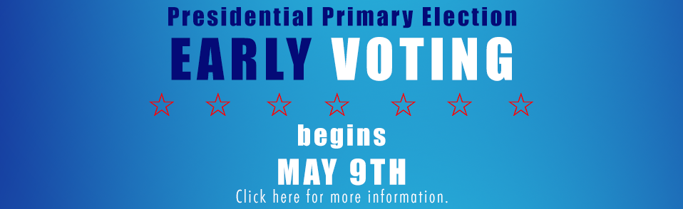 Presidential Primary election Early Voting begins May 9th - click here for info